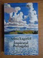 Anticariat: Selma Lagerlof - Imparatul Portugaliei