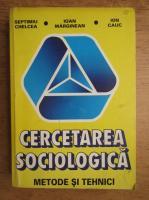 Anticariat: Septimiu Chelcea, Ioan Marginean, Ion Cauc - Cercetarea sociologica. Metode si tehnici