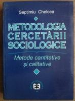 Septimiu Chelcea - Metodologia cercetarii sociologice. Metode cantitative si calitative