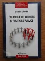 Anticariat: Serban Cerkez - Grupurile de interese si politicile publice