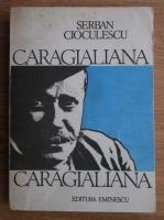 Anticariat: Serban Cioculescu - Caragialiana