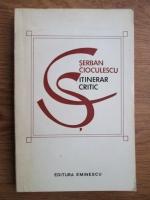 Serban Cioculescu - Itinerar critic (volumul 1)