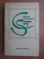 Anticariat: Serban Cioculescu - Itinerar critic (volumul 2)