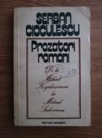 Serban Cioculescu - Prozatori romani. De la Mihail Kogalniceanu la Mihail Sadoveanu