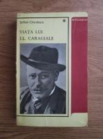Anticariat: Serban Cioculescu - Viata lui I.L. Caragiale