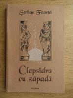 Serban Foarta - Clepsidra cu zapada