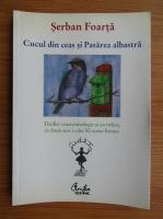 Serban Foarta - Cucul din ceas si pasarea albastra