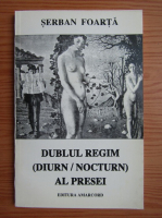 Serban Foarta - Dublul regim (diurn/nocturn) al presei