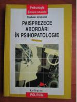 Anticariat: Serban Ionescu - Paisprezece abordari in psihopatologie