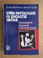 Serban Marinescu, Atanasie Cafrita - Stari patologice cu evolutie critica. Etiopatogenie diagnostic tratament actual