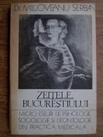 Serban Milcoveanu - Zeitele Bucurestiului. Micro-eseuri de psihologie, sociologie si deontologie din practica medicala