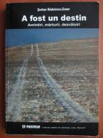 Anticariat: Serban Radulescu-Zoner - A fost un destin. Amitiri, marturii, dezvaluiri