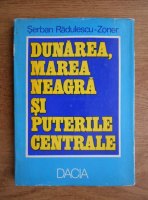 Serban Radulescu Zoner - Dunarea, Marea Neagra si puterile centrale