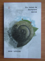 Anticariat: Serge Latouche - Mic tratat de decresere senina
