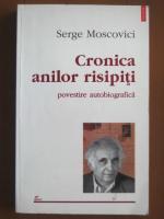 Serge Moscovici - Cronica anilor risipiti. Poveste autobiografica