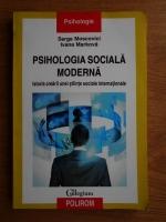 Serge Moscovici - Psihologia sociala moderna. Istoria crearii unei stiinte sociale inetrnationale