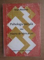 Serge Moscovici - Psihologia sociala sau masini de fabricat zei
