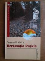 Anticariat: Serghei Dovlatov - Rezervatia Puskin