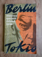 Anticariat: Serghei Goliakov - Misiunea speciala Berlin-Tokio. Richard Sorge