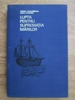 Anticariat: Sergiu Columbeanu - Lupta pentru suprematia marilor