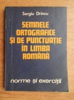 Anticariat: Sergiu Drincu - Semnele ortografice si de punctuatie in limba romana. Norme si exercitii