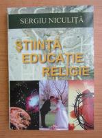 Anticariat: Sergiu Niculita - Stiinta, educatie, religie (volumul 1)