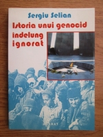 Anticariat: Sergiu Selian - Istoria unui genocid indelung ignorat