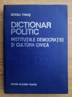 Sergiu Tamas - Dictionar politic. Institutiile democratiei si cultura civica