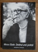 Anticariat: Sergiu Tofan - Mircea Eliade. Destinul unei profetii