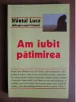 Sfantul Luca - Am iubit patimirea