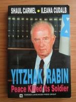 Anticariat: Shaul Carmel - Yitzhak Rabin, Peace killed its soldier