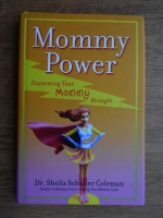Anticariat: Sheila Schuller Coleman - Mommy Power
