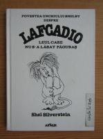 Anticariat: Shel Silverstein - Povestea unchiului Shelby despre Lafcadio, leul care nu s-a lasat pagubas