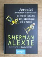 Anticariat: Sherman Alexie - Jurnalul complet adevarat al unui indian cu jumatate de norma