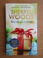 Anticariat: Sherryl Woods - Mai da-mi o sansa