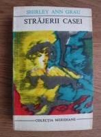 Anticariat: Shirley Ann Grau - Strajerii casei