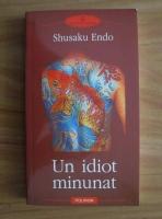 Anticariat: Shusaku Endo - Un idiot minunat