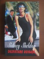 Sidney Sheldon - Desfatare ucigasa