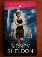 Sidney Sheldon - Spune-mi ce visezi