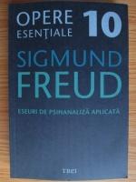 Sigmund Freud - Opere esentiale, volumul 10. Eseuri de psihanaliza aplicata