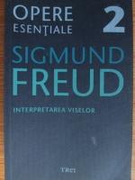 Sigmund Freud - Opere esentiale, volumul 2. Interpretarea viselor