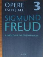 Sigmund Freud - Opere esentiale, volumul 3. Psihologia inconstientului
