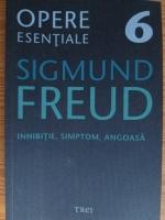 Sigmund Freud - Opere esentiale, volumul 6. Inhibitie, simptom, angoasa