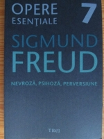 Sigmund Freud - Opere esentiale, volumul 7. Nevroza, psihoza, perversiune