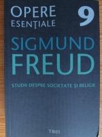 Sigmund Freud - Opere esentiale, volumul 9. Studii despre societate si religie