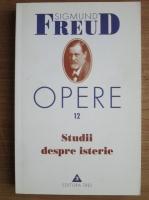 Sigmund Freud - Opere, volumul 12: Studii despre isterie