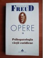 Sigmund Freud - Opere, volumul 14: Psihopatologia vietii cotidiene