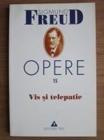 Sigmund Freud - Opere, volumul 15: Vis si telepatie