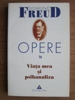 Sigmund Freud - Opere, volumul 16: Viata mea si psihanaliza