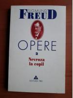 Sigmund Freud - Opere, volumul 2: Nevroza la copil